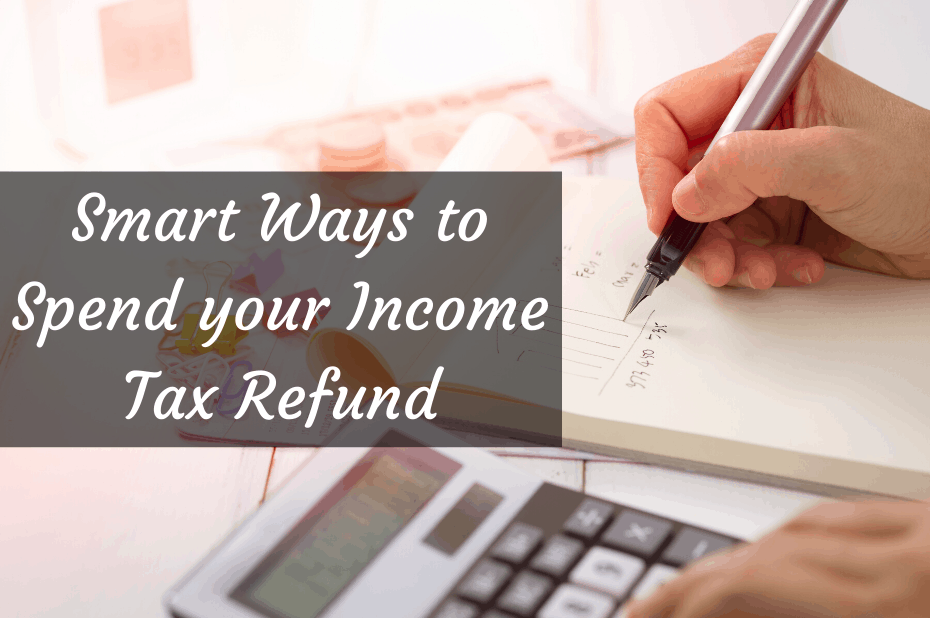 Smart ways to spend your income tax refund