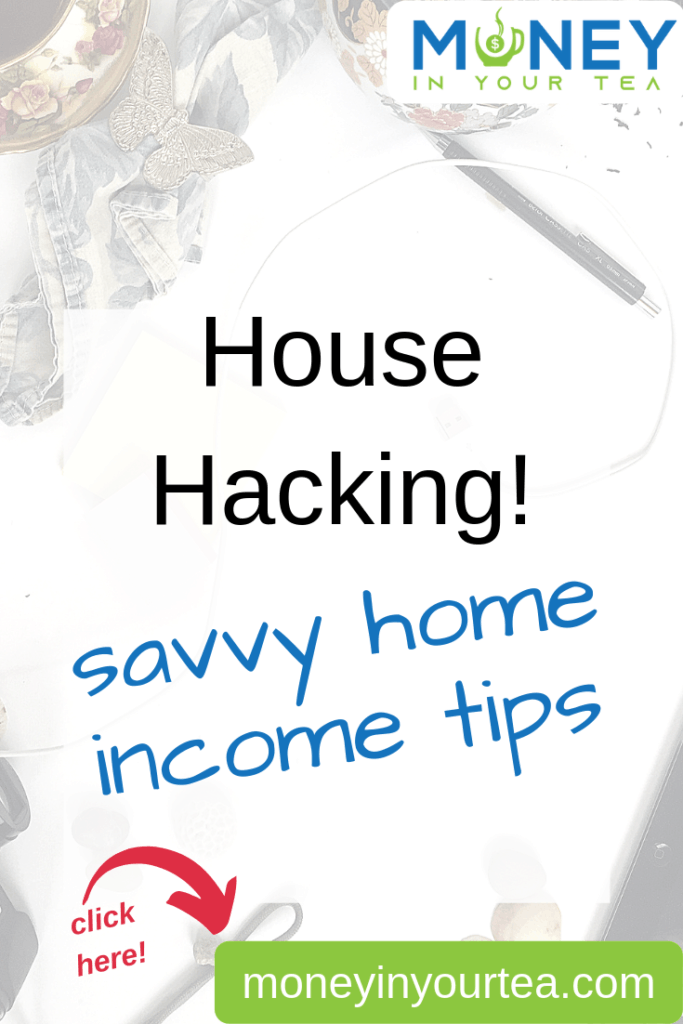 Click over to Money In Your Tea for some great ideas on house hacking, and savvy home income tips! #house #hack #income #rent #airbnb #savingmoney #money #personalfinance #blog #savings