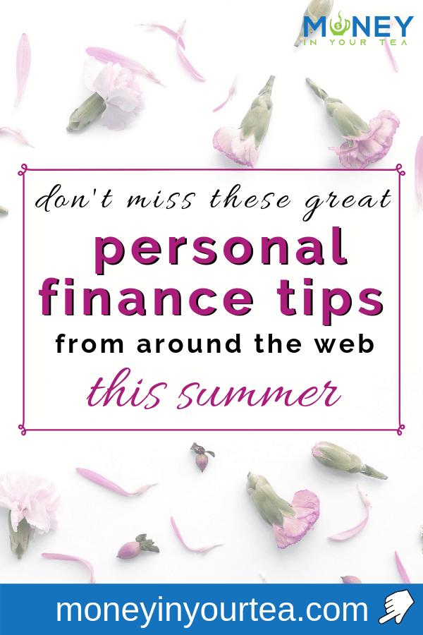 "Text overlay, ""don't miss these great personal finance tips from around the web this summer"" by Money In Your Tea, on a flowery background"