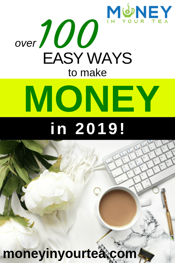 Over 100 easy ways to make money fast in 2019!