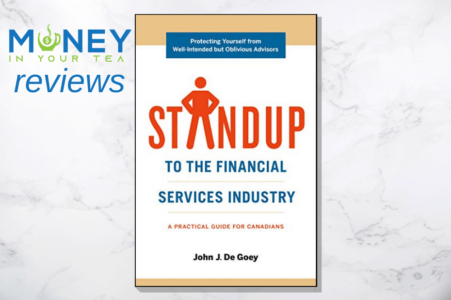"Moneyinyourtea.com Review of ""STANDUP to the financial services industy"" by John De Goey"