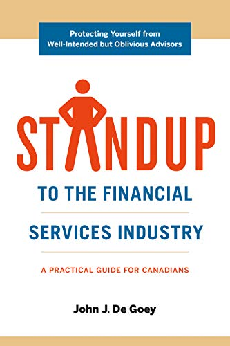 Standup to the Financial Services Industry - a practical guide for Canadians, by John J. De Goey