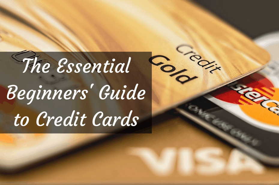 The Essential Beginners' Guide to Credit Cards