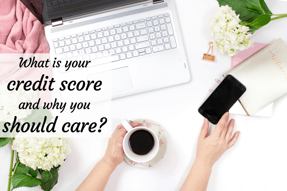 What is your credit score and why should you care