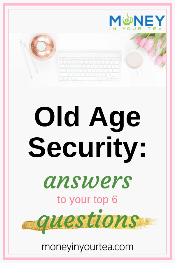 Old Age Security: answers to your top 6 questions, by moneyinyourtea.com