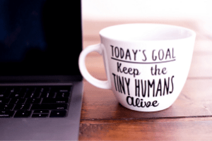 "Mug with writing, ""today's goal keep the tiny humans alive"""