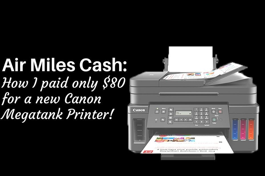 Air Miles Cash: how I paid only $80 for a new Canon Megatank printer