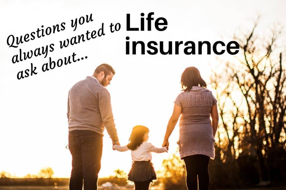 Questions you always wanted to ask about life insurance
