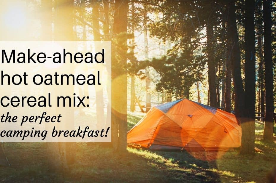 Make Ahead Hot Cereal Mix: the perfect camping breakfast
